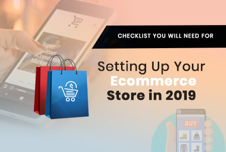 Checklist You Will Need For Setting Up Your E-commerce Store in 2019